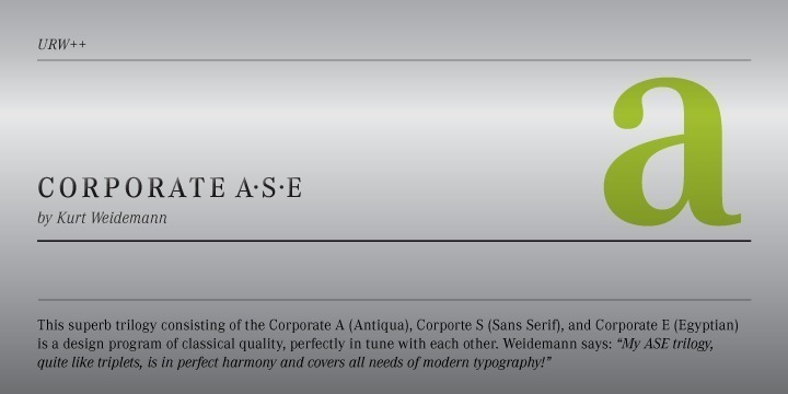 "The Corporate ASE typeface trilogy was designed by Prof. Kurt Weidemann, a well-known German designer and typographer, from 1985 until 1990. This superb trilogy consisting of the Corporate Antiqua, Corporate Sans Serif, and Corporate Egyptian is a design program of classical quality, perfectly in tune with each other. Weidemann says: ""My ASE trilogy, quite like triplets, is in perfect harmony and covers all needs of modern typography!"" Initially exclusively designed for DaimlerChrysler as a corporate font, the ASE trilogy may be now licensed and used without restriction. URW++ digitized the ASE for DaimlerChrysler and Prof. Weidemann and is the exclusive licencing agent for this outstanding and extremely popular typeface program."