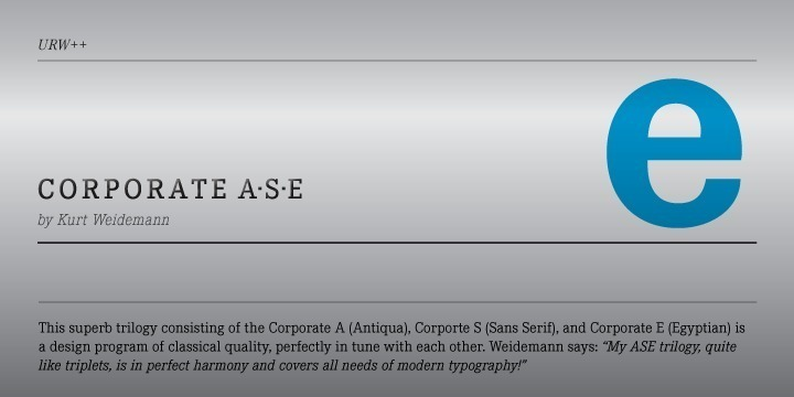The Corporate ASE typeface trilogy was designed by Prof. Kurt Weidemann, a well-known German designer and typographer, from 1985 until 1990. This superb trilogy consisting of the Corporate Antiqua, Corporate Sans Serif, and Corporate Egyptian is a design program of classical quality, perfectly in tune with each other. Weidemann says: 'My ASE trilogy, quite like triplets, is in perfect harmony and covers all needs of modern typography!' Initially exclusively designed for DaimlerChrysler as a corporate font, the ASE trilogy may be now licensed and used without restriction. URW++ digitized the ASE for DaimlerChrysler and Prof. Weidemann and is the exclusive licencing agent for this outstanding and extremely popular typeface program.