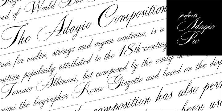 Adagio Pro, that sounds like music, elegance and classic quality. That's exactly how Adagio Pro carries the message to the reader. Adagio Pro is a rather formal script with very beautiful, generous and swashy uppercase characters that was redesigned, digitized, completed and expanded as a OpenType Pro font by the profonts type studio. 