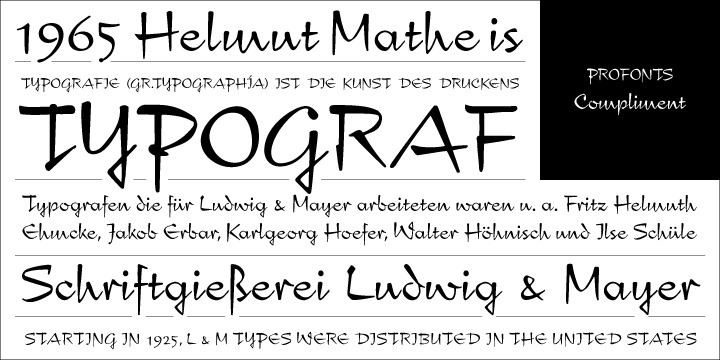 Compliment is a script design which is based on Hans Helmut Matheis' typeface designed for Ludwig & Mayer in 1965. Hans Helmut Matheis was one of the leading designers at Ludwig & Meyer and designed numerous type faces. 