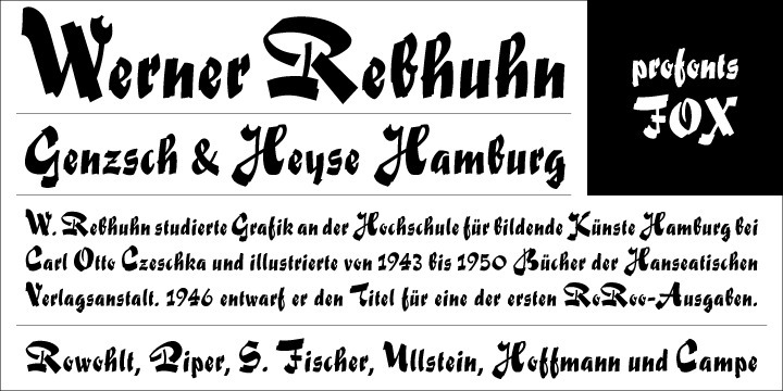 Fox was originally designed by Werner Rebhuhn for the former German Genzsch & Heyse foundry in 1953.   br> In reminiscence of the good old times, Ralph M. Unger redrew and digitally remastered this font in 2007 for the profonts library. His work is based on artwork taken from old font catalogues. Fox is a very lively script, quite typical for the 50s.
