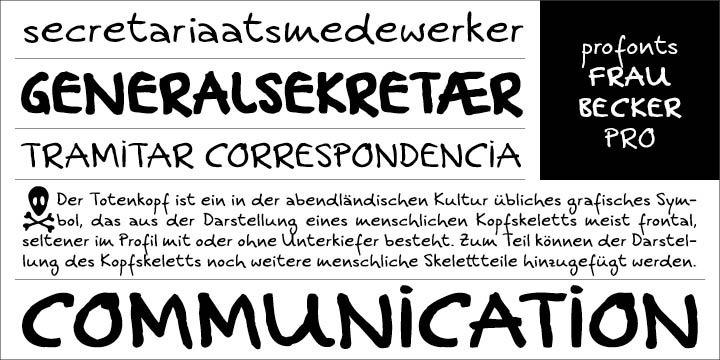 Frau Becker Pro is a very dynamic and readable handwriting script that looks great in test sizes. It is a self-confident, expressive and strong character design. How old is Frau Becker? Is she an insurance agent, a surgeon or a designer? We do not know exactly but one thing is for sure: She can be found at any place where special, high-end design in conjunction with a reliable typographic basis is demanded, e.g. for posters, books, ad campaigns or magazines. Frau Becker Pro is different from all other classical scripts – it is outstanding! Due its excellent readability, it is a precious and exceptional text font with styles as regular, bold and Headline (bold condensed). The character set includes Basic Latin, Basic Latin 1, Latin Eastern Europe, small caps, plenty of ligatures, old style figures and some special characters including a skull. Wow!!