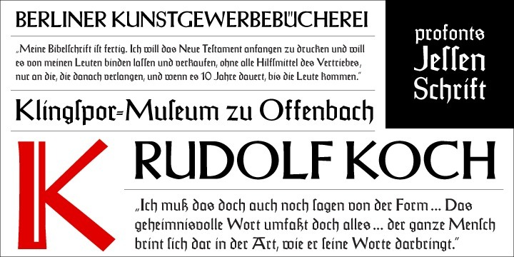 "The original Jessen typeface, named in reminiscence of the great supporter of the printing art at the end of the 19th century, Peter Jessen, was designed in the years of 1924 until 1930. This ""Bible Gothic"" was created by the famous German designer Rudolf Koch.  Ralph M. Unger digitized this font in 2005, keeping his digitization as close as possible to the original design of Koch in order to preserve the distinguished character and the partly unconventional, original forms. The concept of a ""Bible Gothic"" was developing for years in Koch's mind and drove the direction of his work, but only after the experience with his Neuland design could he start the creation of his Peter Jessen typeface. Produced quite like Neuland, Jessen, however, is much more refined and more accurate in detail than Neuland.  At first glance, it seems to look plain and simple, but if you look closer, the richness of its distinguished upper case forms unfold to a perfectly clear flow of text."